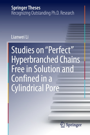 "Studies on ""Perfect"" Hyperbranched Chains Free in Solution and Confined in a Cylindrical Pore ebook by Lianwei Li"