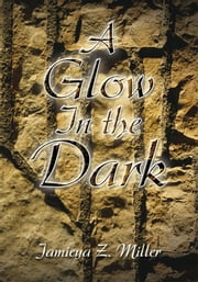 A Glow In the Dark ebook by Jamieya Z. Miller