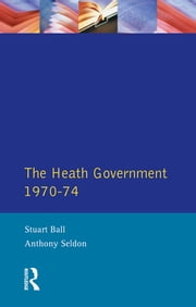 The Heath Government 1970-74 - A Reappraisal ebook by Stuart Ball,A. Seldon