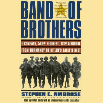 Band of Brothers - E Company, 506th Regiment, 101st Airborne, from Normandy to Hitler's Eagle's Nest audiobook by Stephen E. Ambrose