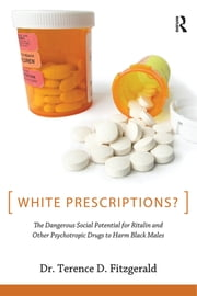 White Prescriptions? - The Dangerous Social Potential for Ritalin and Other Psychotropic Drugs to Harm Black Males ebook by Terence D. Fitzgerald