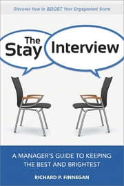 The Stay Interview - A Manager's Guide to Keeping the Best and Brightest ebook by Richard P. Finnegan