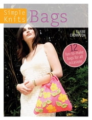 Simple Knits - Bags - 12 Fun-to-Make Bags for All Occasions ebook by Clare Crompton