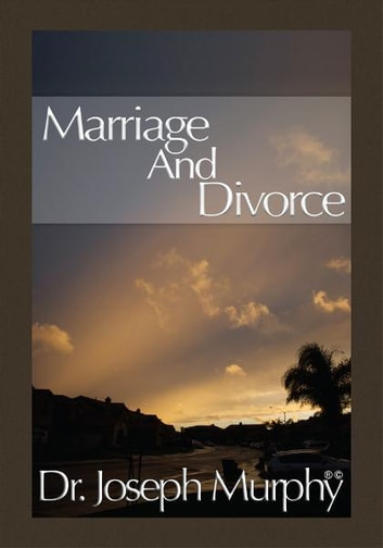 Marriage and Divorce ebook by Dr. Joseph Murphy