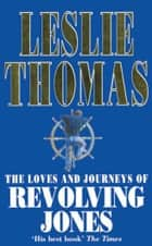 The Loves And Journeys Of Revolving Jones ebook by Leslie Thomas