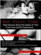 Her First Time: Real Women Share the Details of Their First Girl/Girl Experience ebook by