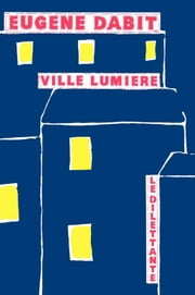 Ville lumière ebook by Pierre-Edmond Robert,Eugène Dabit