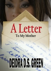 A Letter to My Mother... ebook by Deidra D. S. Green
