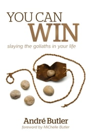 You Can Win: slaying the goliaths in your life ebook by Andre Butler