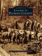 Logging in Plumas County ebook by Scott J. Lawson,Daniel R. Elliott