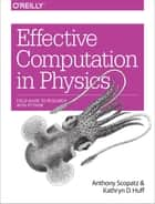 Effective Computation in Physics - Field Guide to Research with Python ebook by Anthony Scopatz, Kathryn D. Huff