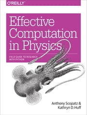 Effective Computation in Physics ebook by Anthony Scopatz,Kathryn D. Huff