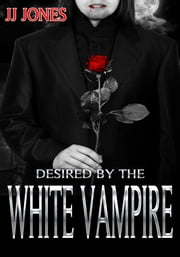 Desired By The White Vampire ebook by JJ Jones