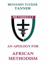 An Apology for African Methodism ebook by Benjamin TuckerTanner