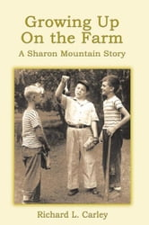Growing Up on the Farm - A Sharon Mountain Story ebook by Richard L. Carley