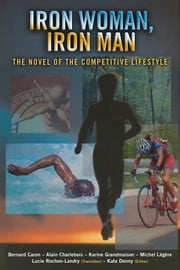 Iron Woman, Iron Man - The Novel of the Competitive Lifestyle ebook by Bernard Caron,Alain Charlebois,Karine Grandmaison,Michel Légère,Kate Denny,Lucie Rochon-Landry