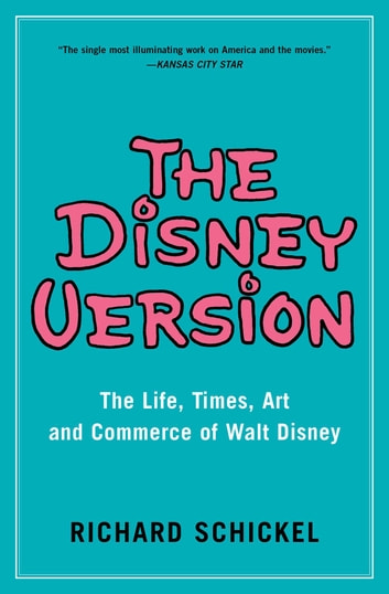 The Disney Version - The Life, Times, Art and Commerce of Walt Disney eBook by Richard Schickel