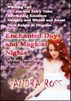 Enchanted Days and Magical Nights - Witches, Fairies, and Magical Places ebook by Eden Laroux, Sandra Ross