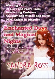 Enchanted Days and Magical Nights - Witches, Fairies, and Magical Places ebook by Eden Laroux,Sandra Ross