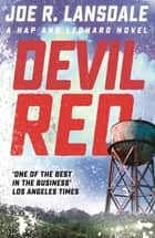 Devil Red - Hap and Leonard Book 8 ebook by Joe R. Lansdale