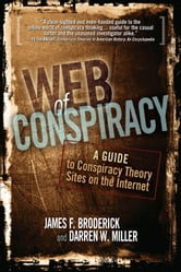Web of Conspiracy: A Guide to Conspiracy Theory Sites on the Internet ebook by James F. Broderick,Darren W. Miller