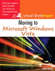 Moving to Microsoft Windows Vista - Visual QuickProject Guide ebook by John Rizzo