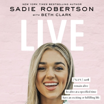 Live - remain alive, be alive at a specified time, have an exciting or fulfilling life audiobook by Sadie Robertson