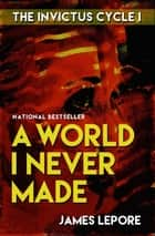 A World I Never Made ebook by James LePore