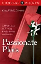 Compass Points - Passionate Plots - A Brief Guide to Writing Erotic Stories and Scenes ebook by Kelly Lawrence