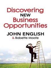 Discovering New Business Opportunities ebook by John W. English and Babette Moate