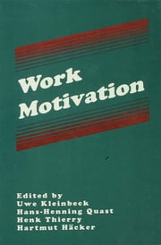 "Work Motivation ebook by Uwe Kleinbeck,Hans-Henning Quast,Henk Thierry,Hartmut H""cker,Hans Henning Quast"