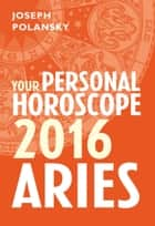 Aries 2016: Your Personal Horoscope ebook by Joseph Polansky