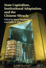 State Capitalism, Institutional Adaptation, and the Chinese Miracle ebook by Barry Naughton,Kellee S. Tsai