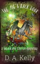 The Jig's Back Door - The Adventures of Sneath and Clutter, #1 ebook by D. A. Kelly
