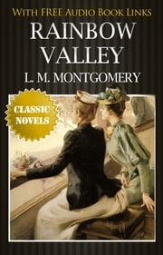 RAINBOW VALLEY Classic Novels: New Illustrated [Free Audiobook Links] ebook by Lucy Maud Montgomery