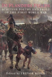 In Flanders Fields - Scottish Poetry and Prose of the First World War ebook by Trevor Royle