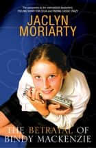 The Betrayal of Bindy Mackenzie ebook by Jaclyn Moriarty