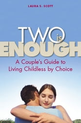 Two Is Enough - A Couple's Guide to Living Childless by Choice ebook by Laura S. Scott