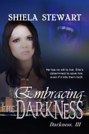 Embracing The Darkness ebook by Shiela Stewart