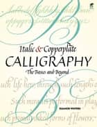 Italic and Copperplate Calligraphy - The Basics and Beyond ebook by Eleanor Winters