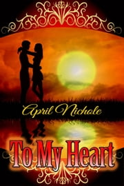 To My Heart ebook by April Nichole
