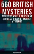 560 British Mysteries: Detective Novels, True Crime Stories & Whodunit Murder Mysteries (Illustrated Edition) - Complete Sherlock Holmes, Father Brown, Four Just Men Series, Dr. Thorndyke Series, Bulldog Drummond Adventures, Martin Hewitt Cases, Max Carrados Stories and many more ekitaplar by Arthur Conan Doyle, Edgar Wallace, Wilkie Collins,...