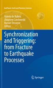 Synchronization and Triggering: from Fracture to Earthquake Processes - Laboratory, Field Analysis and Theories ebook by Valerio de Rubeis, Zbigniew Czechowski, Roman Teisseyre