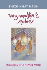 My Master's Robe - Memories of a Novice Monk ebook by Thich Nhat Hanh,Nguyen Thi Hop