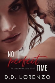 No Perfect Time - The IMPERFECTION Series, #2 ebook by DD Lorenzo