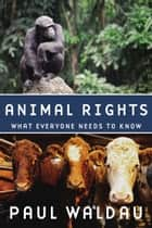 Animal Rights - What Everyone Needs to Know? ebook by Paul Waldau