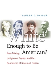 White Enough to Be American? - Race Mixing, Indigenous People, and the Boundaries of State and Nation ebook by Lauren L. Basson