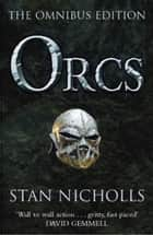 Orcs - Bodyguard of Lightning; Legion of Thunder; Warriors of the Tempest ebook by Stan Nicholls