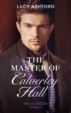 The Master Of Calverley Hall (Mills & Boon Historical) ebook by Lucy Ashford