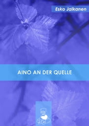 Aino an der Quelle ebook by Esko Jalkanen